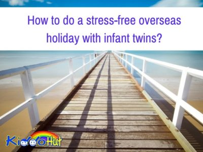 How to do a stress-free overseas holiday with infant twins_